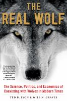 The Real Wolf : The Science, Politics, And Economics Of Coexisting With Wolves In Modern Times by Lyon, Ted B. © 2018 (Added: 6/7/18)