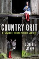 Country Grit : A Farmoir Of Finding Purpose And Love by Jones, Scottie Brown © 2017 (Added: 11/1/17)