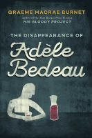 The Disappearance Of Adáele Bedeau : A Historical Thriller by Burnet, Graeme Macrae © 2017 (Added: 11/9/17)