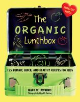 The Organic Lunchbox : 125 Yummy, Quick, And Healthy Recipes For Kids by Lawrence, Marie W. © 2017 (Added: 11/1/17)