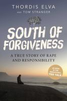 South Of Forgiveness : A True Story Of Rape And Responsibility by Elva, Thordis © 2017 (Added: 9/14/17)