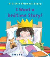 I+want+a+bedtime+story++a+little+princess+story by Ross, Tony © 2016 (Added: 9/21/16)