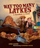 Way+too+many+latkes++a+hanukkah+in+chelm by Glaser, Linda © 2017 (Added: 11/9/17)