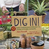 Dig In : 12 Easy Gardening Projects Using Kitchen Scraps