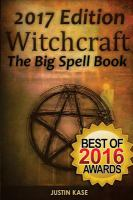 Witchcraft (the Big Spell Book) : The Ultimate Guide To Witchcraft, Spells, Rituals And Wicca by Kase, Justin © 2015 (Added: 4/21/16)