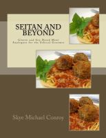 Seitan And Beyond : Gluten And Soy-based Meat Analogues For The Ethical Gourmet by Conroy, Skye Michael © 2015 (Added: 12/6/16)
