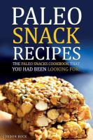 Paleo Snack Recipes : The Paleo Snacks Cookbook That You Had Been Looking For : Including Recipes Of Paleo Snacks For Kids And Adults by Rock, Gordon © 2016 (Added: 10/17/16)