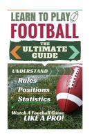 Football : Learn To Play Football : The Ultimate Guide To Understand Football Rules, Football Positions, Football Statistics And Watch A Football Game Like A Pro! by Green, Stephen © 2015 (Added: 10/7/16)