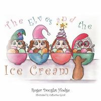 The+elves+and+the+ice+cream by Hodge, Roger Douglas © 2016 (Added: 2/2/17)