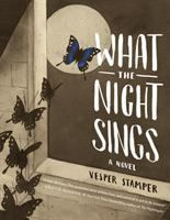 What The Night Sings : A Novel by Stamper, Vesper © 2018 (Added: 7/10/18)