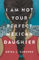 I Am Not Your Perfect Mexican Daughter by Sâanchez, Erika L. © 2017 (Added: 1/19/18)