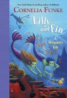 Lilly+and+fin++a+mermaids+tale by Funke, Cornelia © 2017 (Added: 5/17/17)