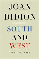 South And West : From A Notebook by Didion, Joan © 2017 (Added: 4/14/17)