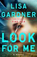 Look For Me : A Novel by Gardner, Lisa © 2018 (Added: 2/6/18)