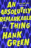 An Absolutely Remarkable Thing : A Novel by Green, Hank © 2018 (Added: 10/8/18)