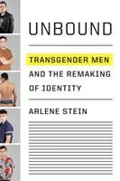Unbound : Transgender Men And The Remaking Of Identity by Stein, Arlene © 2018 (Added: 6/11/18)