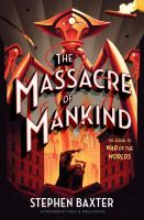 The Massacre Of Mankind : Sequel To The War Of The Worlds ; Authorized By The H.g. Wells Estate by Baxter, Stephen © 2017 (Added: 9/18/17)