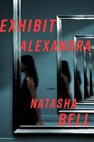 Exhibit Alexandra : A Novel by Bell, Natasha © 2018 (Added: 4/16/18)