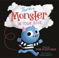 Theres+a+monster+in+your+book by Fletcher, Tom © 2017 (Added: 9/18/17)