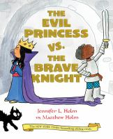 The+evil+princess+vs+the+brave+knight by Holm, Jennifer L. © 2019 (Added: 8/29/19)