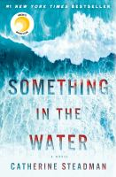 Something In The Water : A Novel by Steadman, Catherine © 2018 (Added: 6/6/18)