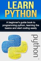 Learn Python : A Beginner's Guide Book To Programming Python, Learning The Basics And Start Coding Easily by Smith, Ryan © 2016 (Added: 7/11/16)