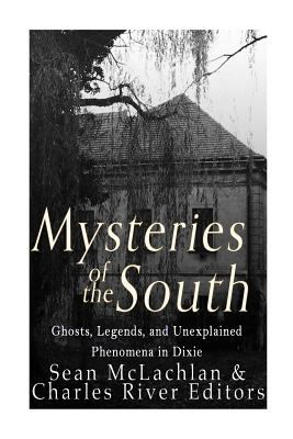 Mysteries of the South: Ghosts, Legends, and Unexplained Phenomena in Dixie cover