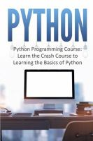 Python : Python Programming Course: Learn The Crash Course To Learning The Basics Of Python by  © 2016 (Added: 7/11/16)