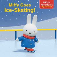 Miffy+goes+ice-skating by Testa, Maggie © 2017 (Added: 2/7/18)