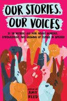 Our Stories, Our Voices : 21 Ya Authors Get Real About Injustice, Empowerment, And Growing Up Female In America by Reed, Amy Lynn, editor © 2018 (Added: 10/30/18)