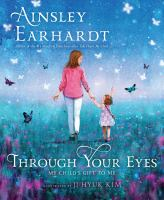 Through+your+eyes++my+childs+gift+to+me by Earhardt, Ainsley © 2017 (Added: 12/6/17)