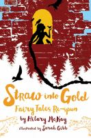 Straw+into+gold++fairy+tales+re-spun by McKay, Hilary © 2019 (Added: 7/11/19)