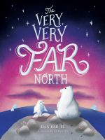 The+very+very+far+north++a+story+for+gentle+readers+and+listeners by Bar-el, Dan © 2019 (Added: 10/12/19)