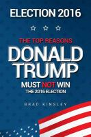 Election 2016 : The Top Reasons Donald Trump Must Not Win The 2016 Election by Kinsley, Brad © 2016 (Added: 8/30/16)