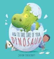 How+to+take+care+of+your+dinosaur by Cockcroft, Jason © 2019 (Added: 9/11/19)