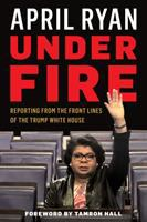 Under Fire : Reporting From The Front Lines Of The Trump White House by Ryan, April © 2018 (Added: 10/16/18)