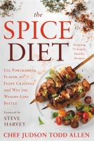 The Spice Diet : Use Powerhouse Flavor To Fight Cravings And Win The Weight-loss Battle by Allen, Judson Todd © 2018 (Added: 4/12/18)