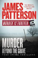 Murder Beyond The Grave : True-crime Thrillers by Patterson, James © 2018 (Added: 2/6/18)