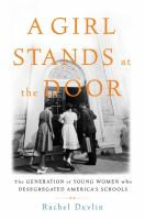 A Girl Stands At The Door : The Generation Of Young Women Who Desegregated America's Schools by Devlin, Rachel © 2018 (Added: 6/11/18)