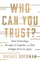 Who Can You Trust? : How Technology Brought Us Together And Why It Might Drive Us Apart by Botsman, Rachel © 2017 (Added: 1/10/18)