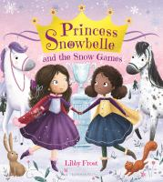 Princess+snowbelle+and+the+snow+games by Frost, Libby © 2018 (Added: 11/1/18)