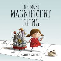 The+most+magnificent+thing by Spires, Ashley © 2014 (Added: 3/2/17)