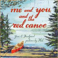 Me+and+you+and+the+red+canoe by Pendziwol, Jean © 2017 (Added: 8/9/17)