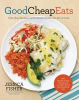 Good Cheap Eats : Everyday Dinners And Fantastic Feasts For $10 Or Less by Fisher, Jessica (Jessica Getskow) © 2014 (Added: 1/15/15)