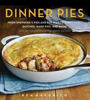 Dinner Pies : From Shepherd's Pies And Pot Pies To Turnovers, Quiches, Hand Pies, And More, With 100 Delectable & Foolproof Recipes by Haedrich, Ken © 2015 (Added: 2/4/16)