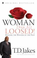 Woman, Thou Art Loosed! : Healing The Wounds Of The Past by Jakes, T. D. © 2016 (Added: 9/20/16)