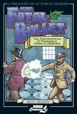 The Fatal Bullet: The Assassination of President James A. Garfield