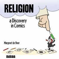 Religion : A Discovery In Comics by Heer, Margreet de © 2015 (Added: 2/4/16)