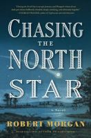 Chasing The North Star : A Novel by Morgan, Robert © 2016 (Added: 5/19/16)