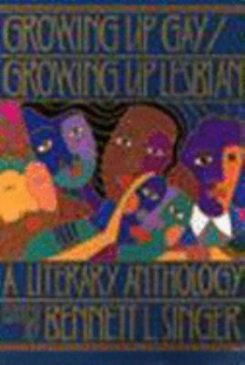 Growing up Gay - Growing up Lesbian : a literary anthology